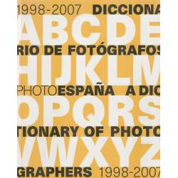 1998 - 2007. Diccionario de fotógrafos  / Dictionary of photographers 1998 - 2007