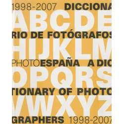 1998 - 2007. Diccionario de fotógrafos  / Dictionary of photographers 1998 - 2007
