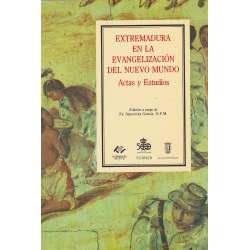 Extremadura en la evangelización del nuevo mundo. Actas y estudios