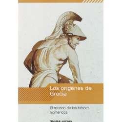 Los orígenes de Grecia. El mundo de los héroes homéricos