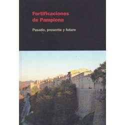 Fortificaciones de Pamplona. Pasado, presente y futuro