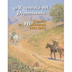 Al servicio del protectorado. España en Marruecos 1912-1956