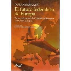 EL FUTURO FEDERALISTA DE EUROPA. De los orígenes de la Comunidad Europea a la Unión Europea.