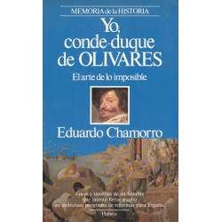 Yo, conde duque de Olivares. El arte de lo imposible