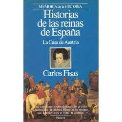 HISTORIAS DE LAS REINAS DE ESPAÑA. La Casa de Austria. La Casa de Borbón.