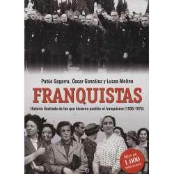 Franquistas. Historia ilustrada de los que hicieron posible el franquismo (1936-1975)