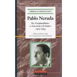 Obras completas de Pablo Neruda. De Crepusculario a Las uvas y el viento 1923-1954