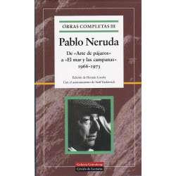 Obras completas de Pablo Neruda III. De Arte de pájaros a El mar y las campanas 1966-1973