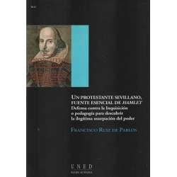 Un protestante sevillano, fuente esencial de Hamlet. Defensa contra la Inquisición o pedagogía para descubrir la ilegítima usupa