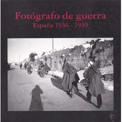 Fotógrafo de guerra. España 1936-1939