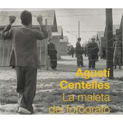 Agustí Centelles. La maleta del fotógrafo