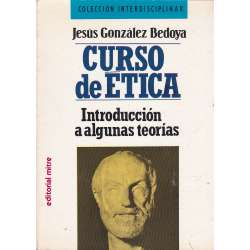 CURSO DE ÉTICA (Introducción a algunas teorías).