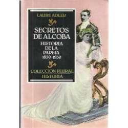 SECRETOS DE ALCOBA. Historia de la Pareja (1830-1930)
