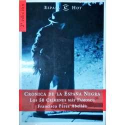Crónica de la España Negra. Los 50 crímenes más famosos