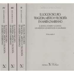 El logos oscuro: Tragedia, Mística y filosofía en Maria Zambrano. IV Volúmenes