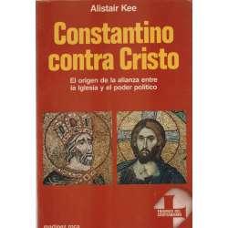 Costantino contra Cristo. El origen de la alianza entre la Iglesia y el poder político