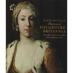 Ilustrated Daughters of Britannia the public and private worlds of the diplomatic wife