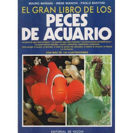 EL GRAN LIBRO DE LOS PECES DE ACUARIO. Conocer y criar peces de acuario marino y de agua dulce.