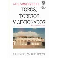 VILLARROBLEDO. TOROS, TOREROS Y AFICIONADOS. En el centenario de su plaza de toros, 1892-93/1992-93.