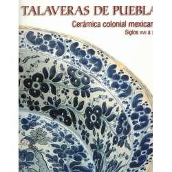 Talaveras de Puebla. Cerámica colonial mexicana siglos XVII a XXI