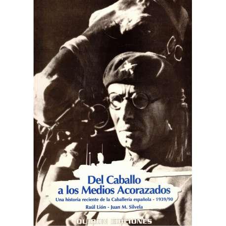 DEL CABALLO A LOS MEDIOS ACORAZADOS. Una historia reciente de la Caballería epañola 1939/90