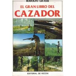 EL GRAN LIBRO DEL CAZADOR. Lo que precisa y lo que le conviene saber.