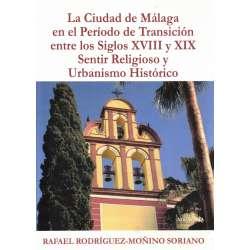 La Ciudad de Málaga en el Período de Transición entre los Siglos XVIII y XIX. Sentir Religioso y Urbanismo Histórico