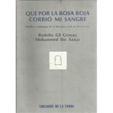 QUE POR LA ROSA ROJA CORRIÓ MI SANGRE. (Estudio y antología de la literatura oral de Marruecos)
