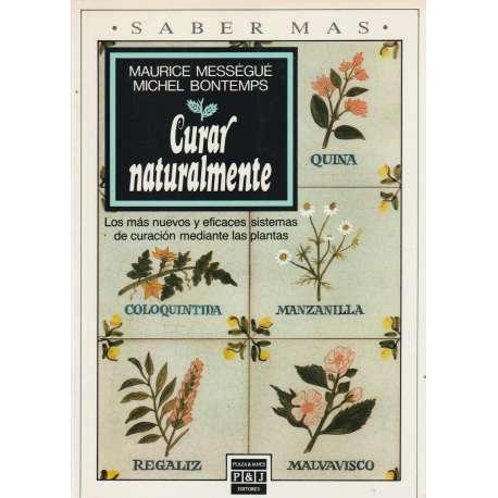 CURAR NATURALMENTE. Los más nuevos y eficaces sistemas de curación mediante las plantas.