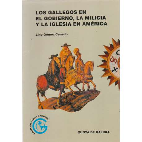 LOS GALLEGOS EN EL GOBIERNO, LA MILICIA Y LA IGLESIA EN AMÉRICA.