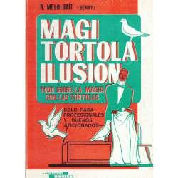 MAGI-TORTOLA ILUSIÓN Todo sobre la magia con tortolas ( Sólo para profesionales y buenos aficionados ).