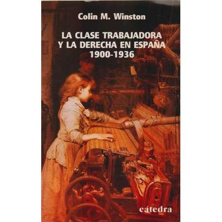 LA CLASE TRABAJADORA Y LA DERECHA EN ESPAÑA (1900-1936).