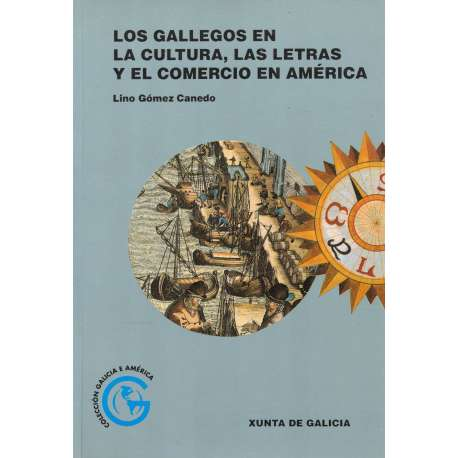 LOS GALLEGOS EN LA CULTURA, LAS LETRAS Y EL COMERCIO EN AMÉRICA.