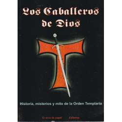Los caballeros de Dios. Historia, misterio y mito de la Orden Templaria.