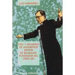Vida y milagros de Monseñor Escriva de Balaguer, fundador del Opus Dei