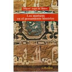 LOS MORISCOS EN EL PENSAMIENTO HISTÓRICO (Historiografía de un grupo marginado).