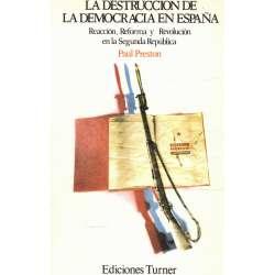 La destrucción de la Democracia en España (Reacción, Reforma y Revolución en la Segunda República)