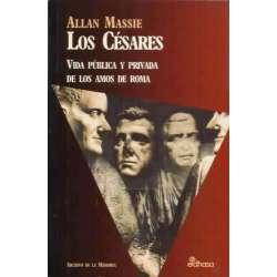 LOS CÉSARES. Vida pública y privada de los amos de Roma