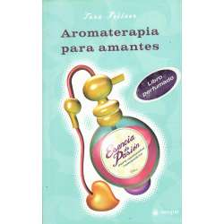 Aromaterapia para amantes. Esencia de pasión para momentos románticos