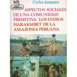 ASPECTOS SOCIALES DE UNA COMUNIDAD PRIMITIVA: LOS INDIOS HARAKMBET DE LA AMAZONA PERUANA