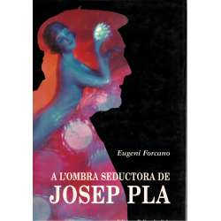 A LA SOMBRA SEDUCTORA DE JOSEP PLA.