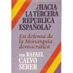 ¿HACIA LA TERCERA REPÚBLICA ESPAÑOLA? En defensa de la Monarquía democrática.