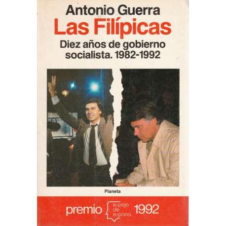 LAS FILÍPICAS. Diez años de gobierno socialista (1982-1992).