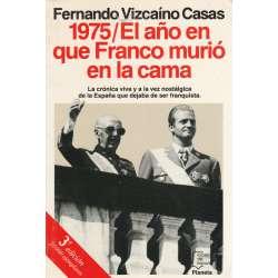 1975 / EL AÑO EN QUE FRANCO MURIÓ EN LA CAMA. La crónica viva  y a la vez nostálgica de la España que dejaba de ser franquista.