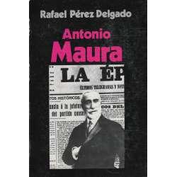ANTONIO MAURA. La gran figura política de una época de España.