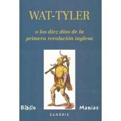 WAT-TYLER o los diez días de la primera revolución inglesa.
