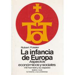 LA INFANCIA DE EUROPA. SIGLOS X-XII. Aspectos económicos y sociales. 1/El hombre y su espacio.