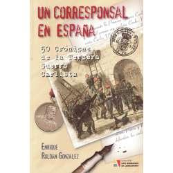 Un corresponsal en España. 50 Crónicas de la Tercera Guerra Carlista