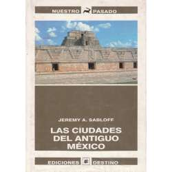 Las ciudades del antiguo México. Reconstrucción de un mundo perdido