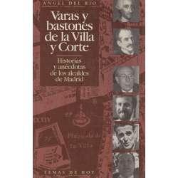 Varas y bastones de la Villa y Corte. Historias y anécdotas de los alcaldes de Madrid